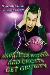 It's True! Hauntings happen and ghosts get grumpy (17): Hauntings Happen and Ghosts Get Grumpy