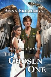 Sword of the Gods: The Chosen One: (Book 1 of the Sword of the Gods saga)