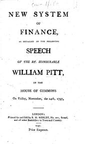 New System of Finance as detailed in the following Speech of the Rt. Honourable William Pitt, in the House of Commons, on ... November, the 24th, 1797