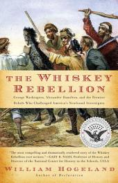 The Whiskey Rebellion: George Washington, Alexander Hamilton, and the Fro