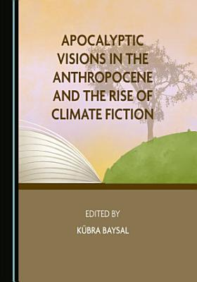 Apocalyptic Visions in the Anthropocene and the Rise of Climate Fiction