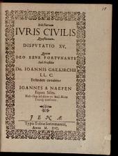 Selectiorum iuris civilis quaestionum disputatio ..: Disp. XV.
