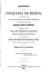 Historia de la conquista de Méjico: con un bosquejo preliminar de la civilización de los antiguos mejicanos, y la vida del conquistador Hernando Cortés, Volumen 2
