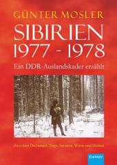 Sibirien 1977 - 1978 - Ein DDR-Auslandskader erzählt: Zwischen Dschungel, Taiga, Savanne, Wüste und Heimat