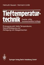 Tieftemperaturtechnik: Erzeugung sehr tiefer Temperaturen, Gasverflüssigung und Zerlegung von Gasgemischen, Ausgabe 2