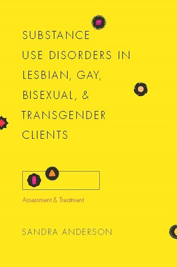 Substance Use Disorders in Lesbian  Gay  Bisexual  and Transgender Clients PDF