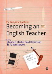 The Complete Guide to Becoming an English Teacher: Edition 2