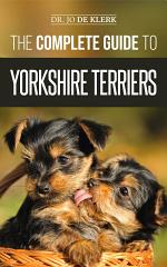 The Complete Guide to Yorkshire Terriers