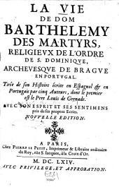 La vie de Dom Barthelemy des Martyrs: Religieux de l'Ordre de S. Dominique, Archevesque de Brague en Portugal