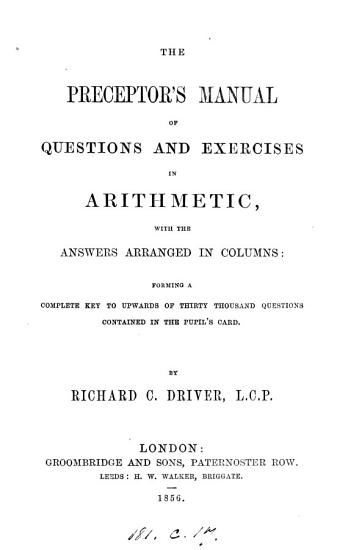 The preceptor s manual of questions and exercises in arithmetic  forming a key to questions contained in the pupil s card PDF