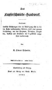 Das Kupferschmiede-Handwerk. Enthaltend: deutliche Belehrungen über die Anfertigung aller in diesen Fache vorkommenden Arbeiten, ... Nebst ... erläuternden Tafeln
