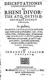 Disceptationes chorographicæ de Rheni divortiis atq. ostiis eorvmqve accolis popvlis ...: Volume 1