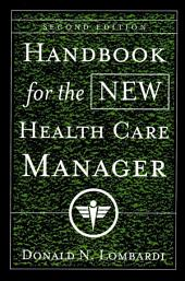 Handbook for the New Health Care Manager: Edition 2