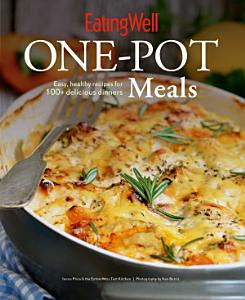 EatingWell One Pot Meals  Easy  Healthy Recipes for 100  Delicious Dinners Book