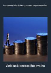 Investindo Na Bolsa De Valores Usando O Mercado De Opções