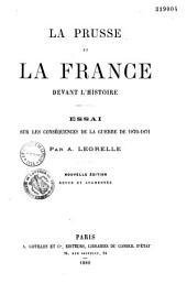 La Prusee et la France devant l'histoire: essai sur les conséquences de la guerre de 1870-1871