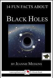 14 Fun Facts About Black Holes: A 15-Minute Book: Educational Version