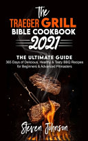 The Traeger Grill Bible Cookbook 2021