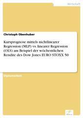 Kursprognose mittels nichtlinearer Regression (MLP) vs. linearer Regression (OLS) am Beispiel der wöchentlichen Rendite des Dow Jones EURO STOXX 50