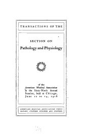 Transactions of the Section on Pathology and Physiology of the American Medical Association at the Annual Session