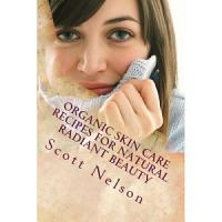 Organic Skin Care Recipes For Natural Radiant Beauty PDF