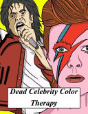 Dead Celebrity Color Therapy: A Coloring Book Based on Some of the World's Most Popular, Talented and Widely Missed Deceased Celebrities and Public