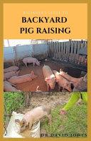 Beginner's Guide to Backyard Pig Raising