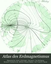 Atlas Des Erdmagnetismus: Nach Den Elementen Der Theorie Entworfen : Supplement Zu Den Resultaten Aus Den Beobachtungen Des Magnetischen Vereins Unter Mitwirkung