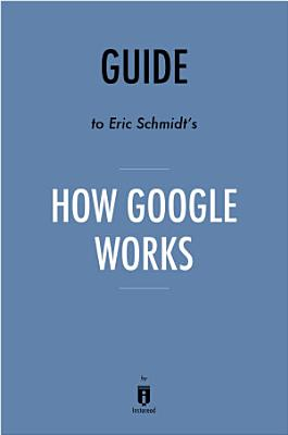 Guide to Eric Schmidt   s How Google Works by Instaread