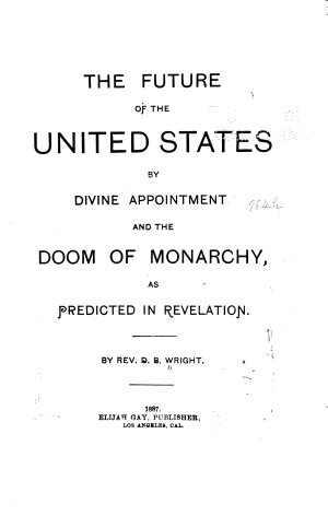 The Future of the United States by Divine Appointment and the Doom of Monarchy as Predicted in Revelation