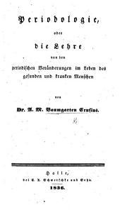 Periodologie, oder die Lehre von den periodischen Veränderungen im Leben des gesunden und kranken Menschen. [Edited by J. G. Gruber.]