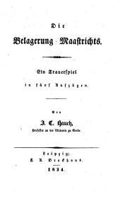 Die Belagerung Maastrichts: Ein Trauerspiel [in fünf Aufzügen].
