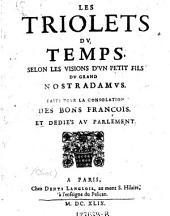Les triolets du temps, selon les visions d'un petit fils du grand Nostradanms, Faits pour la consolation des bons Francois et dedies au Parlement