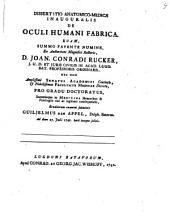 Dissertatio anatomico-medica inauguralis de oculi humani fabrica: quam ... ex auctoritate ... Joan. Conradi Rucker ...