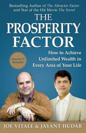 The Prosperity Factor: How to Achieve Unlimited Wealth in Every area of Life