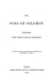 The Song of Solomon Compared with Other Parts of Scripture. [By A. L. Newton. With the Text.]