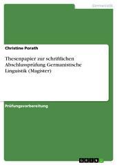 Thesenpapier zur schriftlichen Abschlussprüfung Germanistische Linguistik (Magister)