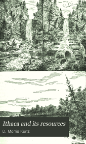 "Ithaca and Its Resources: Being an Historical and Descriptive Sketch of the ""Forest City"" and Its Magnificent Scenery ..."