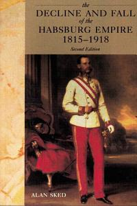 The Decline and Fall of the Habsburg Empire  1815 1918 Book