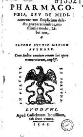 Pharmacopoeia, seu De medicamentorum simplicium delectu, praeparationibus, mistionis modo, Libri tres, Iacobo Sylvio medico authore...