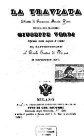 La Traviata: Libretto di Francesco Maria Piave. Musica: Giuseppe Verdi. Da rappresentarsi al Real Teatro Parma il Carnevale 1856 - 57. [Alexandre Dumas, fils]