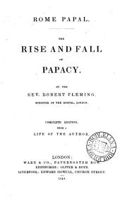 Rome papal, the rise and fall of papacy. Complete ed., with a life of the author [by T.N. Thomson].