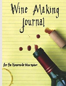 Wine Making Journal  for the Homemade Wine Maker Book