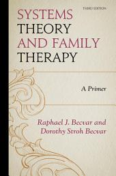 Systems Theory and Family Therapy: A Primer, Edition 3