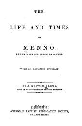 The life and times of Menno: the celebrated Dutch reformer, with an accurate portrait