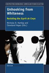 Unhooking from Whiteness: Resisting the Esprit de Corps