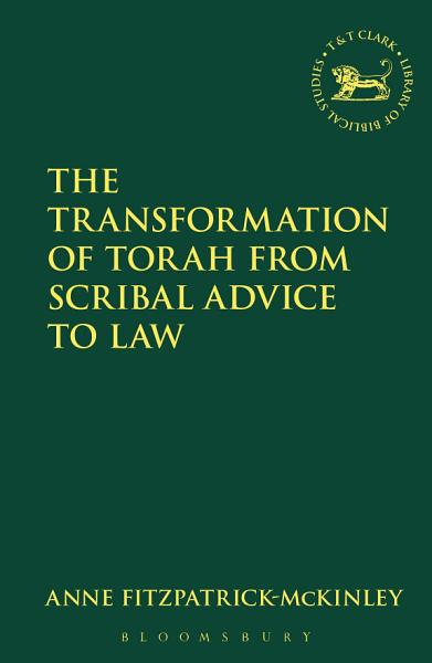 The Transformation Of Torah From Scribal Advice To Law