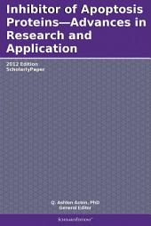 Inhibitor of Apoptosis Proteins—Advances in Research and Application: 2012 Edition: ScholarlyPaper
