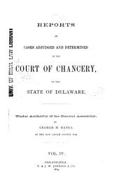 Delaware Chancery Reports: Reports of Cases Determined in the Court of Chancery and on Appeals Therefrom in the Supreme Court of Delaware, Also of Cases in the Orphans' Court of Delaware, Volume 4