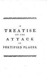 The Military Engineer  Or  A Treatise on the Attack and Defence of All Kinds of Fortified Places     To which is Added  A Succinct Account of Three Remarkable Sieges at Different Periods  by which the Progress of the Art is Pointed Out  Etc PDF